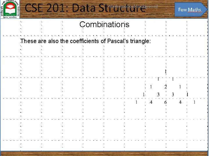 Mathematical background 40 Combinations These are also the coefficients of Pascal's triangle: