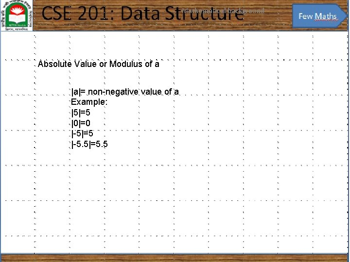 Mathematical background 41 Absolute Value or Modulus of a |a|= non-negative value of a
