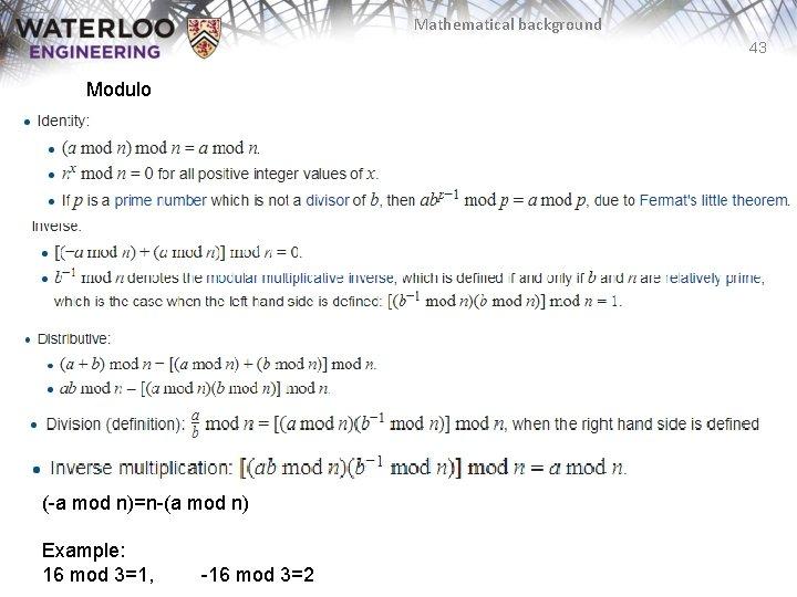 Mathematical background 43 Modulo (-a mod n)=n-(a mod n) Example: 16 mod 3=1, -16