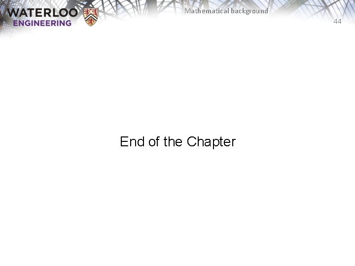 Mathematical background 44 End of the Chapter