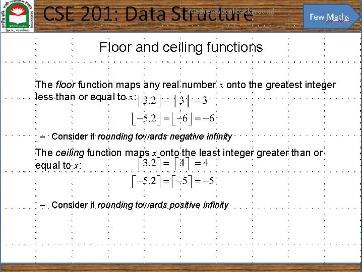 Mathematical background 6 Floor and ceiling functions The floor function maps any real number