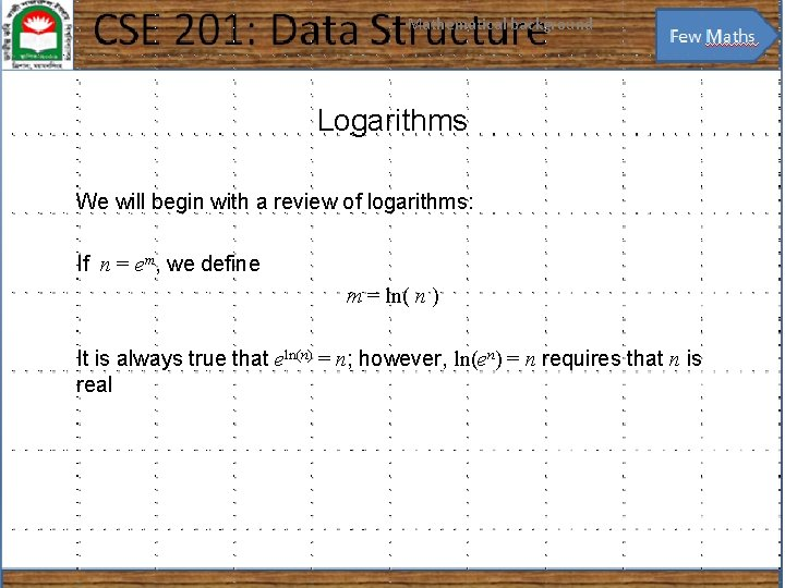 Mathematical background 7 Logarithms We will begin with a review of logarithms: If n