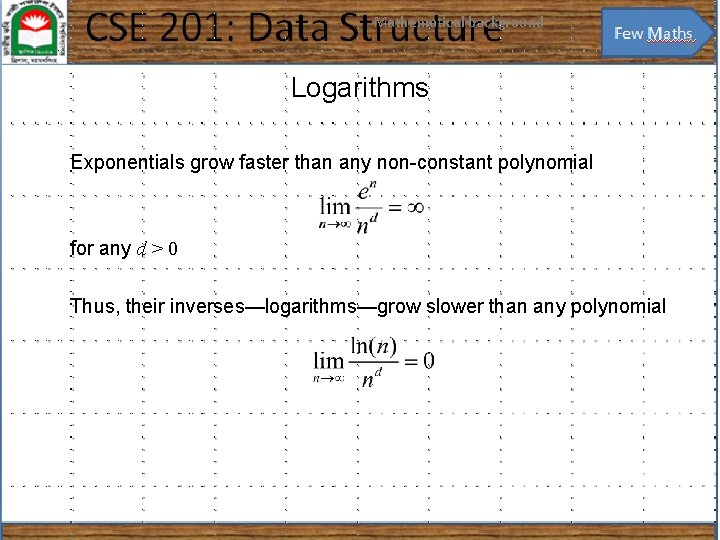 Mathematical background 8 Logarithms Exponentials grow faster than any non-constant polynomial for any d