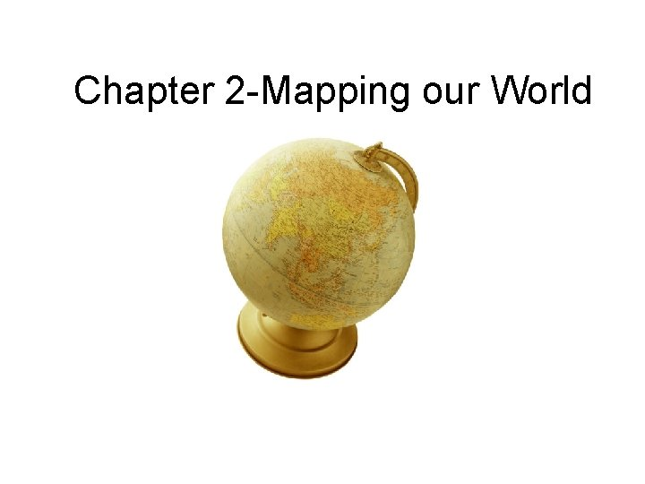 Chapter 2 -Mapping our World