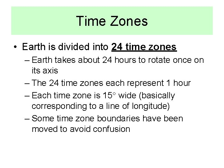Time Zones • Earth is divided into 24 time zones – Earth takes about