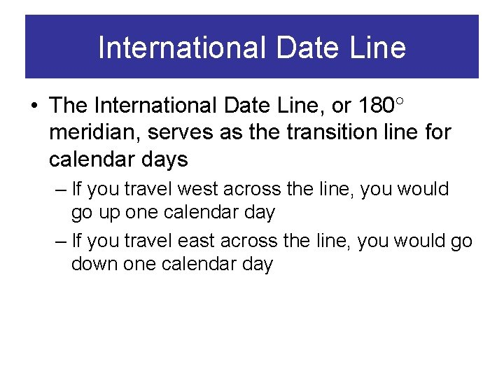 International Date Line • The International Date Line, or 180 meridian, serves as the