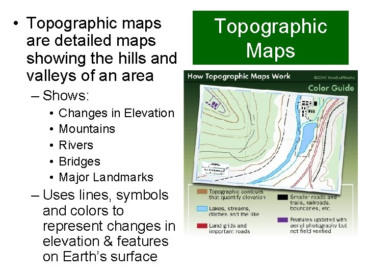 • Topographic maps are detailed maps showing the hills and valleys of an