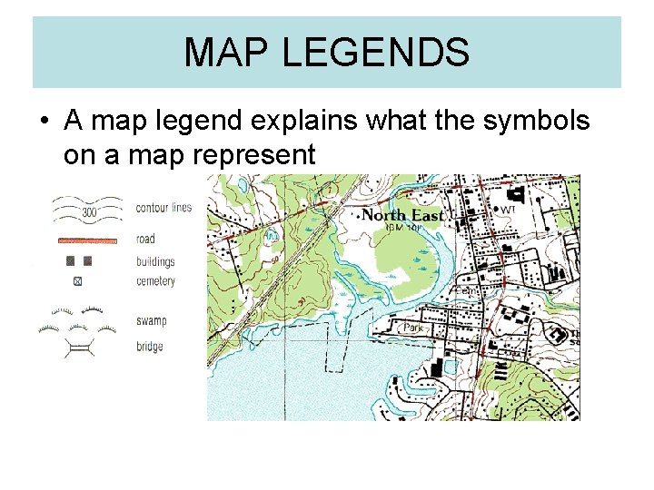 MAP LEGENDS • A map legend explains what the symbols on a map represent
