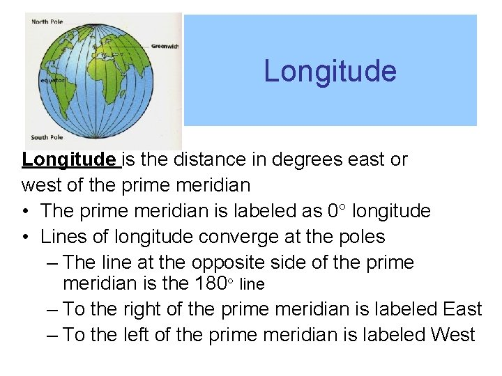 Longitude is the distance in degrees east or west of the prime meridian •