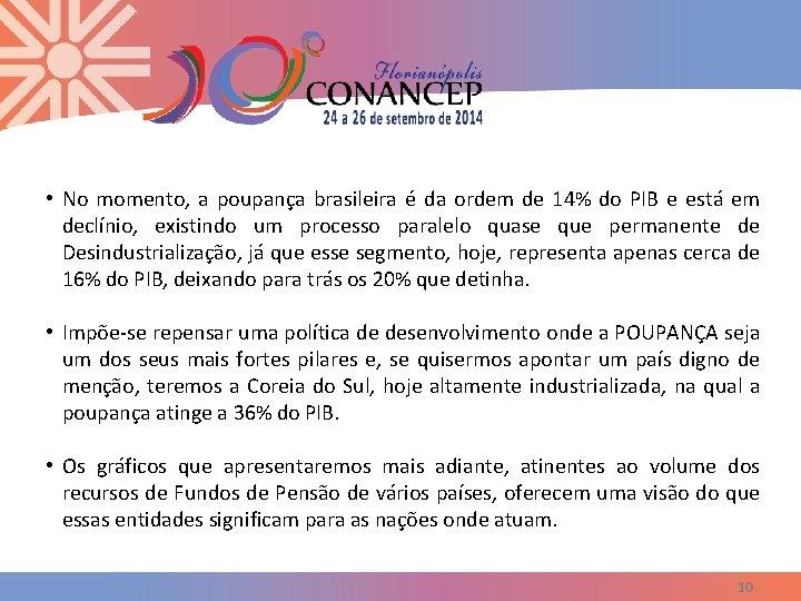 • No momento, a poupança brasileira é da ordem de 14% do PIB