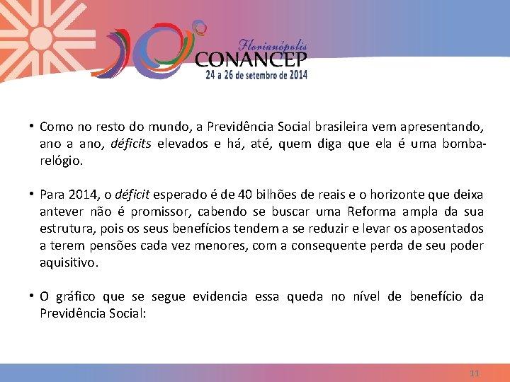 • Como no resto do mundo, a Previdência Social brasileira vem apresentando, ano