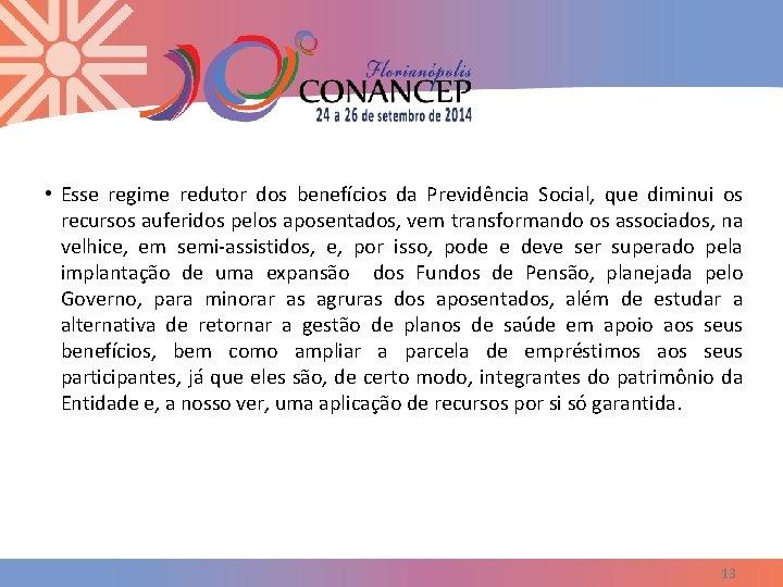 • Esse regime redutor dos benefícios da Previdência Social, que diminui os recursos