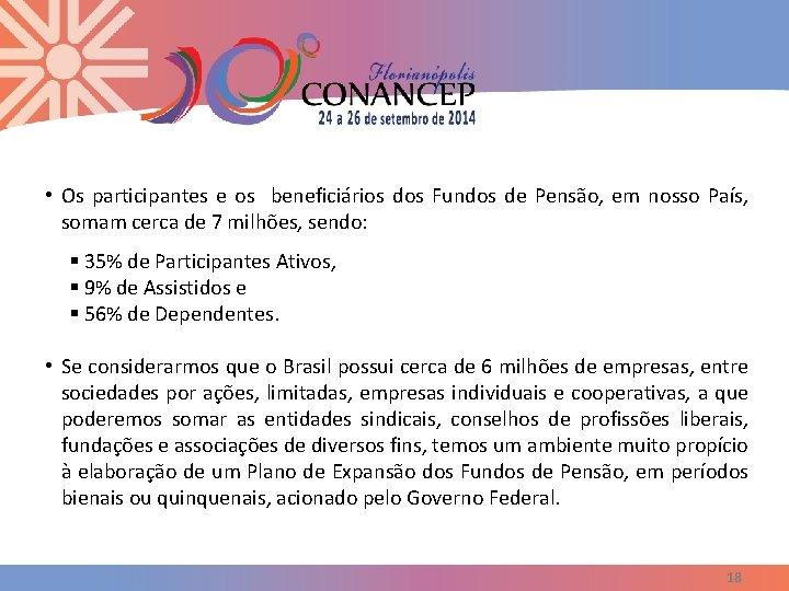• Os participantes e os beneficiários dos Fundos de Pensão, em nosso País,