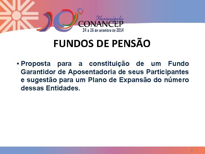 FUNDOS DE PENSÃO • Proposta para a constituição de um Fundo Garantidor de Aposentadoria