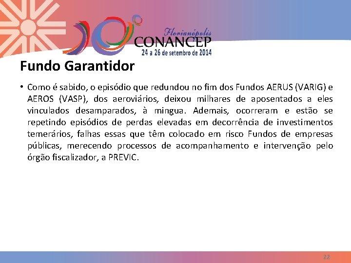 Fundo Garantidor • Como é sabido, o episódio que redundou no fim dos Fundos