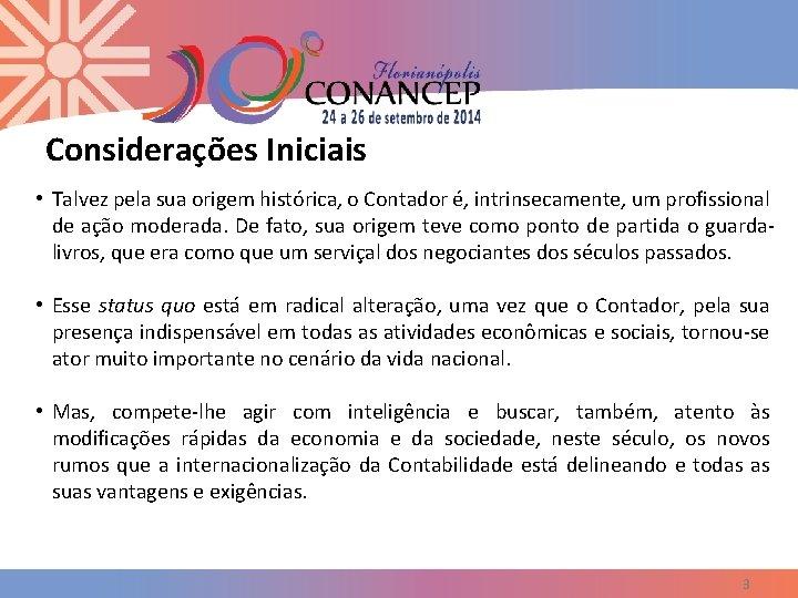 Considerações Iniciais • Talvez pela sua origem histórica, o Contador é, intrinsecamente, um profissional