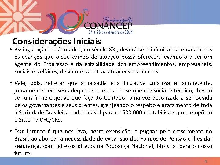 Considerações Iniciais • Assim, a ação do Contador, no século XXI, deverá ser dinâmica
