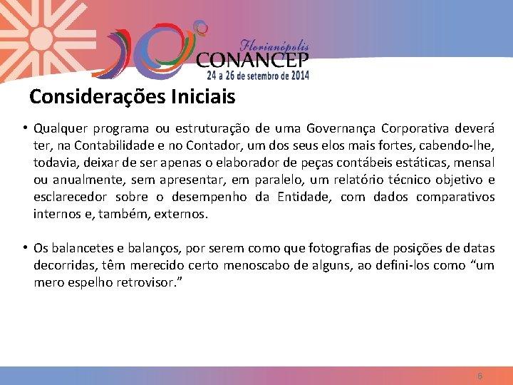 Considerações Iniciais • Qualquer programa ou estruturação de uma Governança Corporativa deverá ter, na