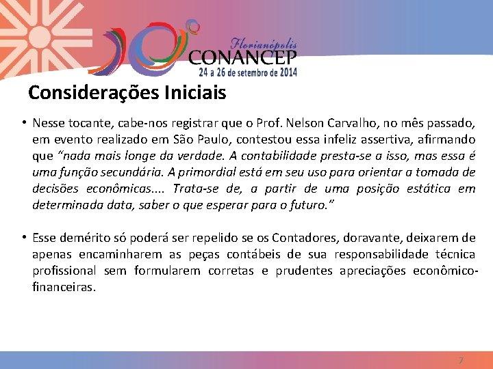 Considerações Iniciais • Nesse tocante, cabe-nos registrar que o Prof. Nelson Carvalho, no mês