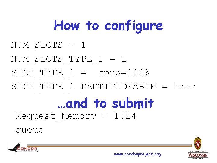 How to configure NUM_SLOTS = 1 NUM_SLOTS_TYPE_1 = 1 SLOT_TYPE_1 = cpus=100% SLOT_TYPE_1_PARTITIONABLE =