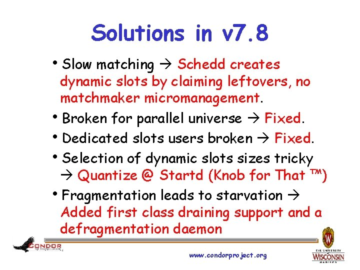 Solutions in v 7. 8 h. Slow matching Schedd creates dynamic slots by claiming