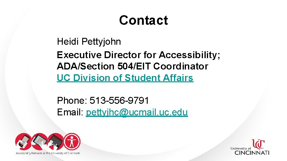 Contact Heidi Pettyjohn Executive Director for Accessibility; ADA/Section 504/EIT Coordinator UC Division of Student