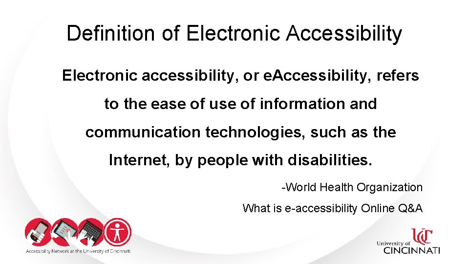 Definition of Electronic Accessibility Electronic accessibility, or e. Accessibility, refers to the ease of
