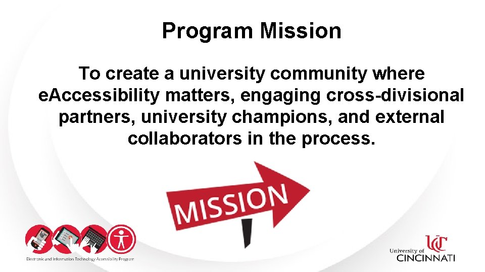 Program Mission To create a university community where e. Accessibility matters, engaging cross-divisional partners,