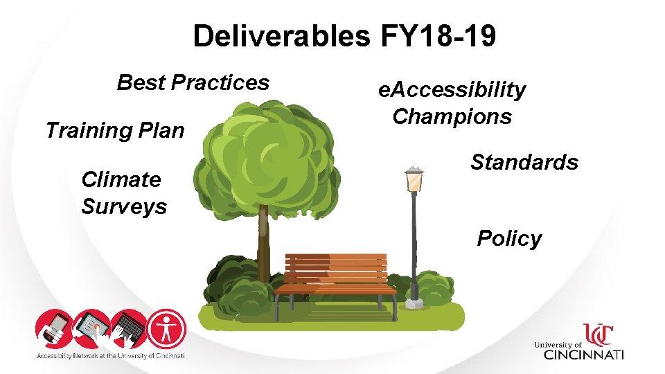 Deliverables FY 18 -19 Best Practices Training Plan Climate Surveys e. Accessibility Champions Standards