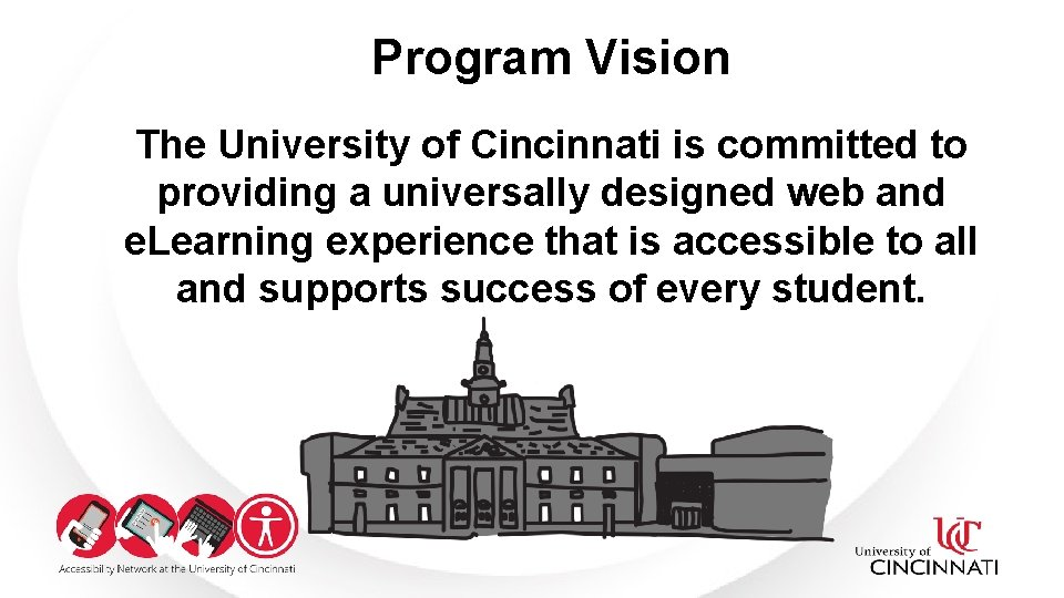Program Vision The University of Cincinnati is committed to providing a universally designed web