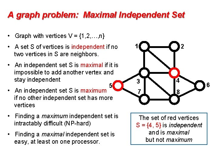 A graph problem: Maximal Independent Set • Graph with vertices V = {1, 2,