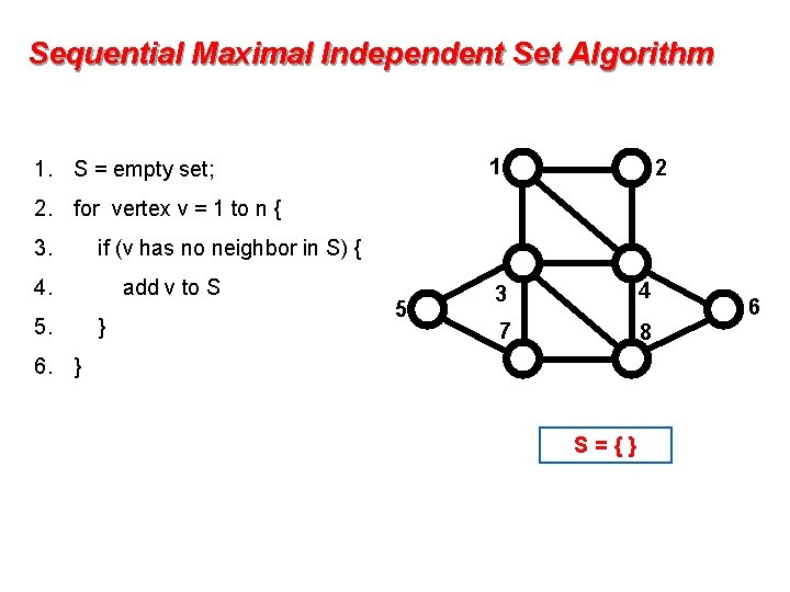 Sequential Maximal Independent Set Algorithm 1 1. S = empty set; 2 2. for