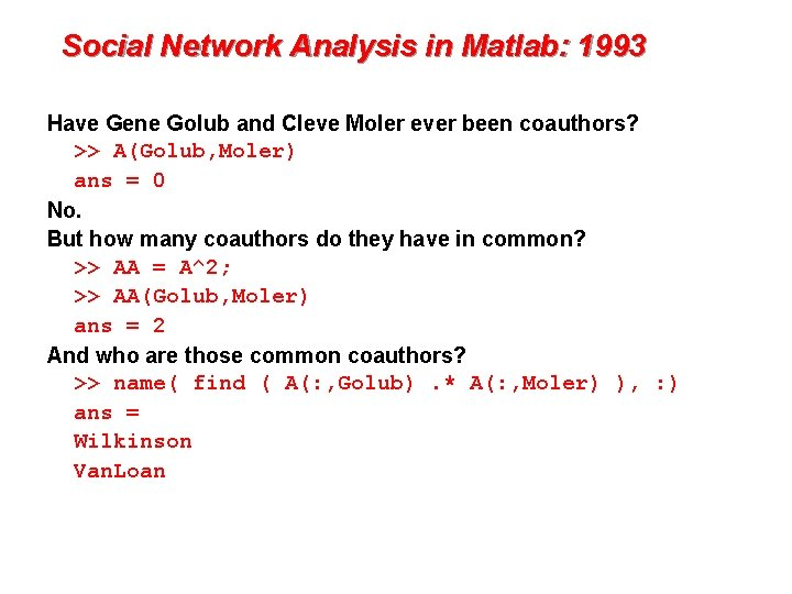 Social Network Analysis in Matlab: 1993 Have Gene Golub and Cleve Moler ever been