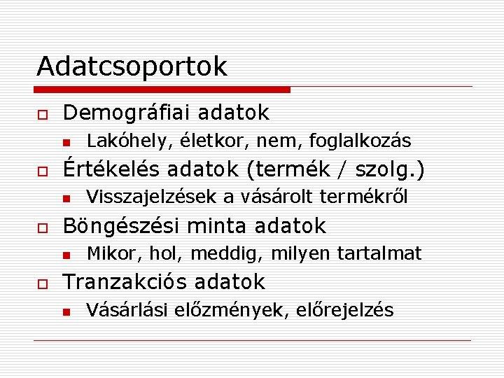 Adatcsoportok o Demográfiai adatok n o Értékelés adatok (termék / szolg. ) n o