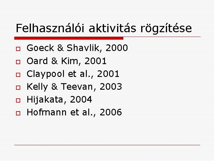 Felhasználói aktivitás rögzítése o o o Goeck & Shavlik, 2000 Oard & Kim, 2001