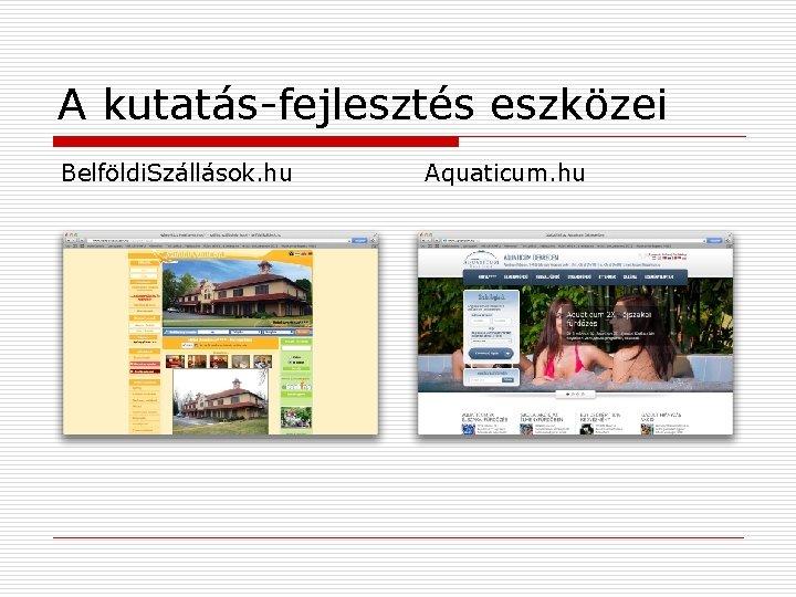 A kutatás-fejlesztés eszközei Belföldi. Szállások. hu Aquaticum. hu