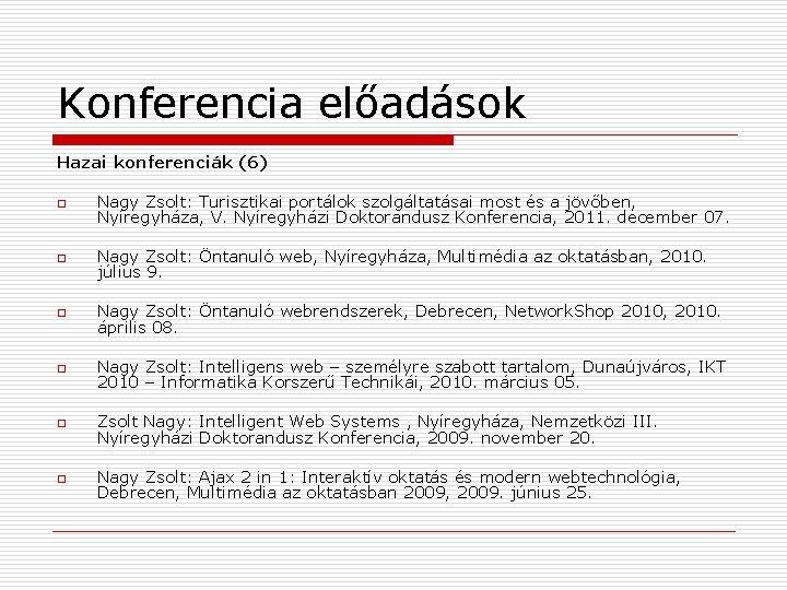 Konferencia előadások Hazai konferenciák (6) o Nagy Zsolt: Turisztikai portálok szolgáltatásai most és a