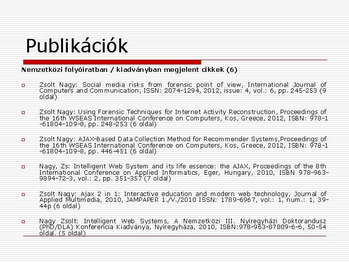 Publikációk Nemzetközi folyóiratban / kiadványban megjelent cikkek (6) o o o Zsolt Nagy: Social