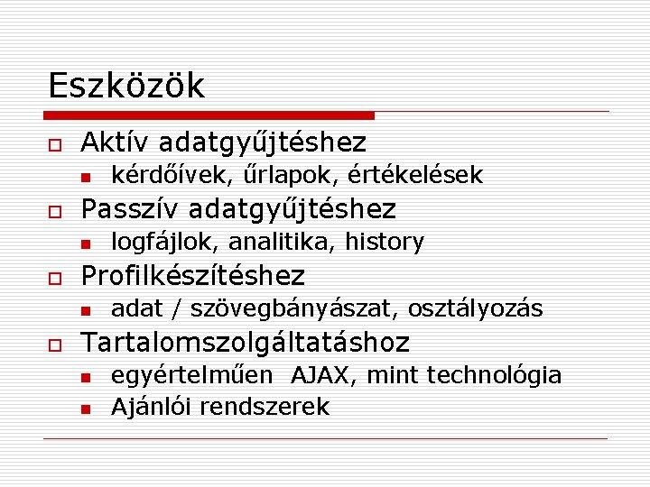 Eszközök o Aktív adatgyűjtéshez n o Passzív adatgyűjtéshez n o logfájlok, analitika, history Profilkészítéshez