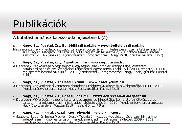 Publikációk A kutatási témához kapcsolódó fejlesztések (5) Nagy, Zs. , Pusztai, Zs. : Belföldi.