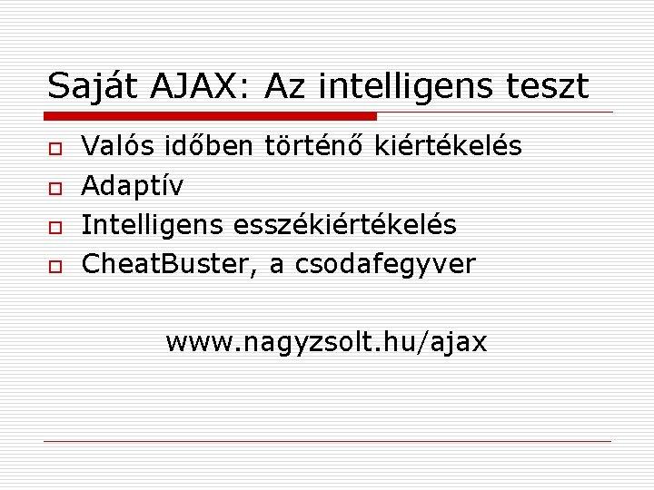 Saját AJAX: Az intelligens teszt o o Valós időben történő kiértékelés Adaptív Intelligens esszékiértékelés