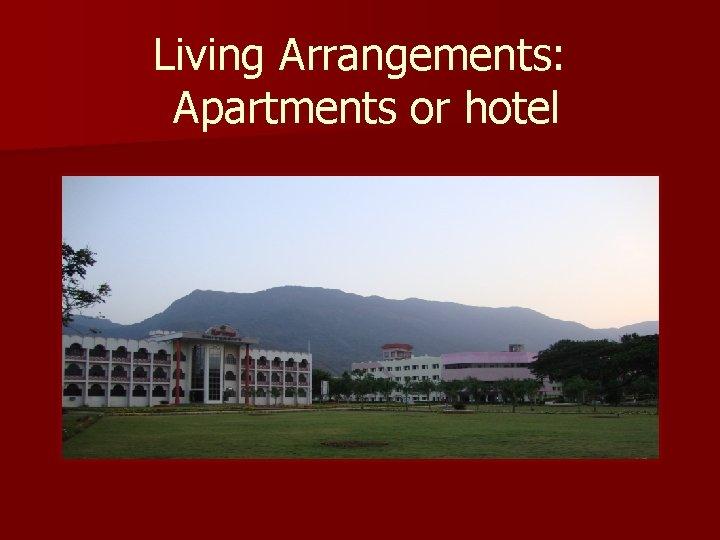 Living Arrangements: Apartments or hotel