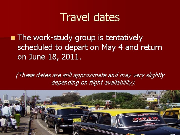 Travel dates n The work-study group is tentatively scheduled to depart on May 4