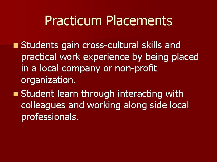 Practicum Placements n Students gain cross-cultural skills and practical work experience by being placed