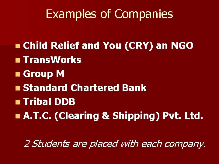 Examples of Companies n Child Relief and You (CRY) an NGO n Trans. Works