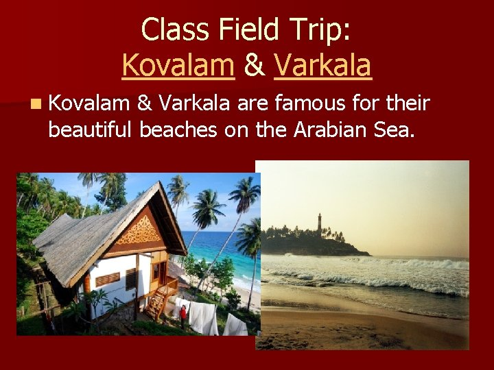 Class Field Trip: Kovalam & Varkala n Kovalam & Varkala are famous for their