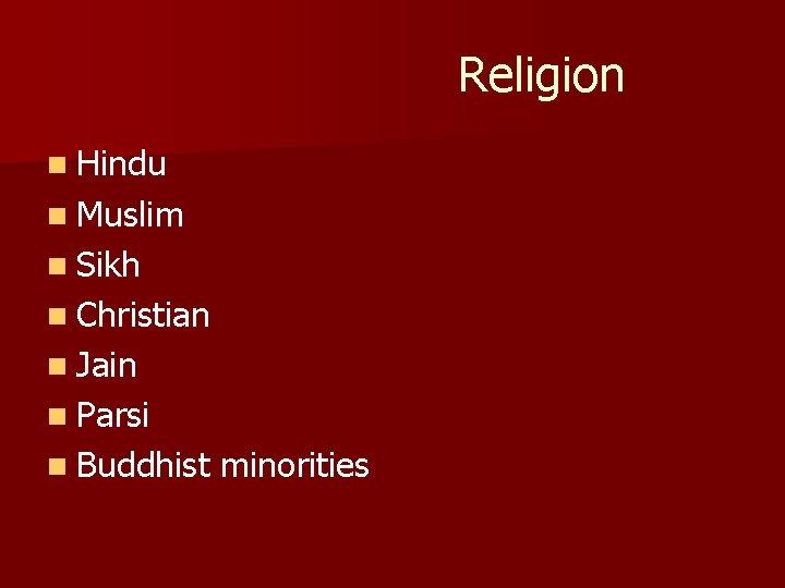 Religion n Hindu n Muslim n Sikh n Christian n Jain n Parsi