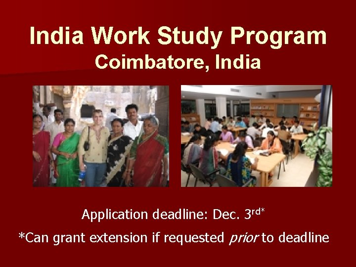 India Work Study Program Coimbatore, India Application deadline: Dec. 3 rd* *Can grant extension