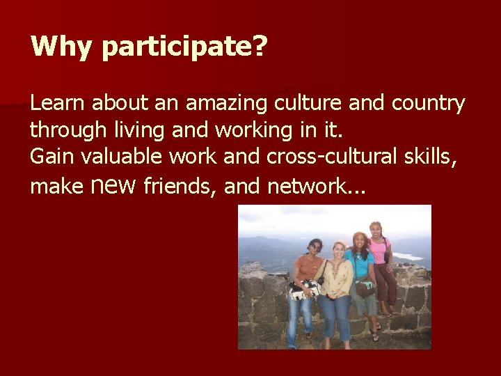 Why participate? Learn about an amazing culture and country through living and working in
