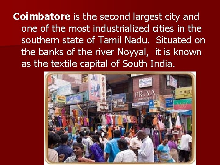 Coimbatore is the second largest city and one of the most industrialized cities in